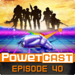 Powetcast 40: A Fiery Death Awaits You