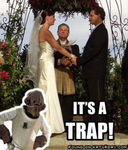 Admiral Ackbar thinks marriage is a trap