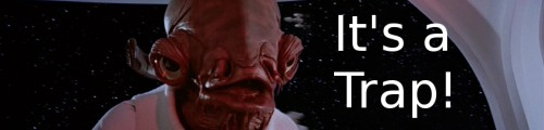 Admiral Ackbar says 'It's a Trap'
