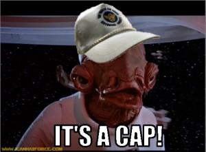 Admiral Ackbar: It's a Cap!