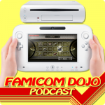 Famicom Dojo Podcast 04: Ooh! Wii U