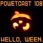 Powetcast 108: Hello, Ween