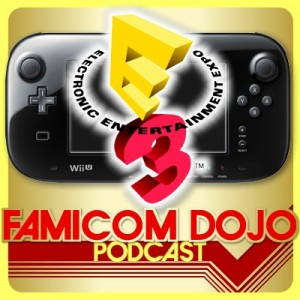 Famicom Dojo Podcast 098: Nintendo Wins E3