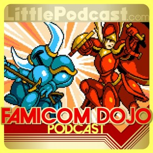 Famicom Dojo Podcast 101: Take Your Knight and Shovel It
